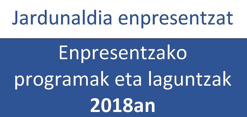 Jardunaldia  enpresentzat,  Jaurlaritzak,  Foru  Aldundiak  eta  Udal  Elkarteak  enpresentzat  2018an  bideratuko  dituzten  programa  eta  laguntzen  berri  emateko